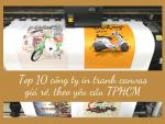 Top 10 công ty in tranh canvas giá rẻ, theo yêu cầu TPHCM