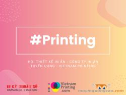 Hội Thiết Kế In Ấn - Công Ty In Ấn Tuyển Dụng - Vietnam Printing