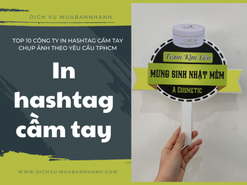 Top 10 công ty in hashtag cầm tay theo yêu cầu TPHCM, 300, Ngân Nguyễn, Chuyên trang cộng đồng In ấn và bao bì của MuaBanNhanh, 06/05/2020 14:27:11